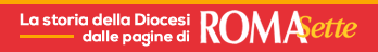 La storia della diocesi dalle pagine di Roma Sette